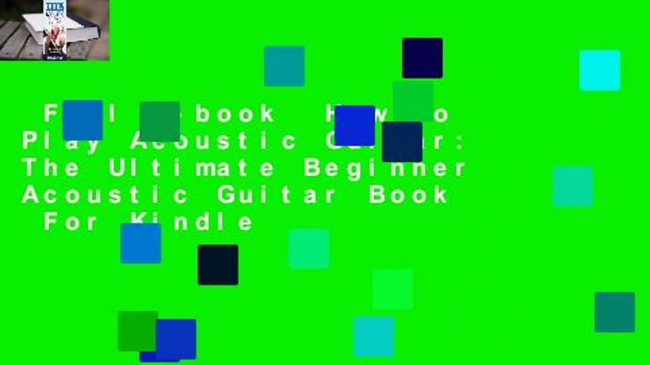 Full E-book  How To Play Acoustic Guitar: The Ultimate Beginner Acoustic Guitar Book  For Kindle