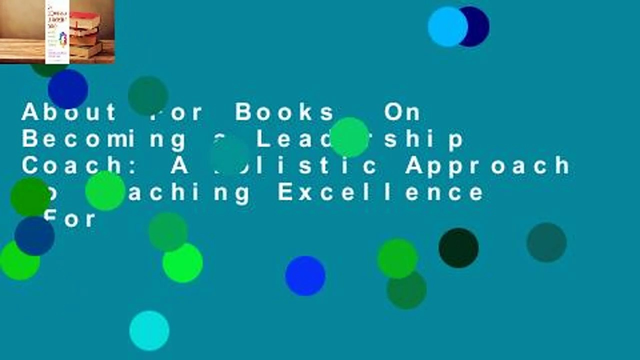 About For Books  On Becoming a Leadership Coach: A Holistic Approach to Coaching Excellence  For