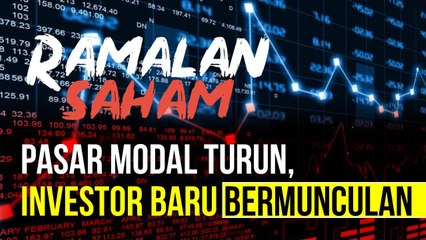 Ramalan Saham : Pasar Modal Turun, Investor Baru Bermunculan