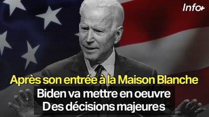 Après son entrée à la Maison Blanche ... Biden va mettre en oeuvre des décisions majeures