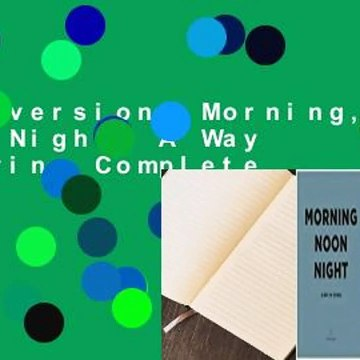 Full version  Morning, Noon, Night: A Way of Living Complete