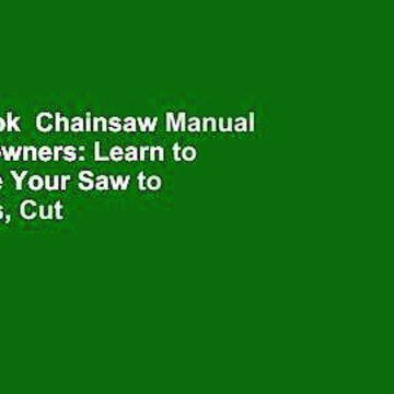 Full E-book  Chainsaw Manual for Homeowners: Learn to Safely Use Your Saw to Trim Trees, Cut