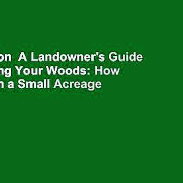 Full version  A Landowner's Guide to Managing Your Woods: How to Maintain a Small Acreage for