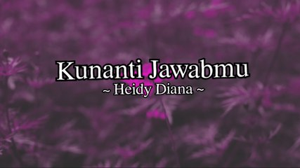 Heidy Diana - Kunanti Jawabmu (Official Lyric Video)