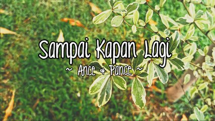 Ance & Pance - Sampai Kapan Lagi (Official Lyric Video)