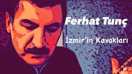 Ferhat Tunç - İzmir'in Kavakları