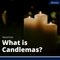 What is Candlemas? A 50 Second Explainer