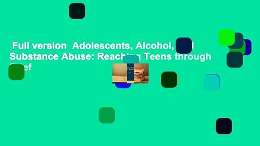 Full version  Adolescents, Alcohol, and Substance Abuse: Reaching Teens through Brief