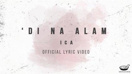 ICA - 'Di Na Alam (Official Lyric Video)
