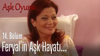 Feryal'in aşk hayatı - Aşk Oyunu 14. Bölüm