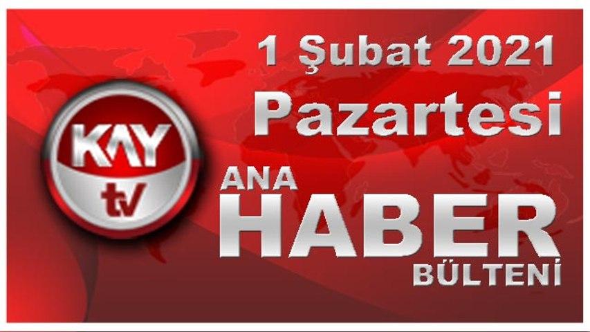 Kay Tv Ana Haber Bülteni (1 ŞUBAT 2021)