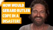 Greenland's Gerard Butler on how he'd cope in a disaster