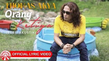 Thomas Arya - Orang Ketiga (Versi Akustik) [Official Lyric Video HD]