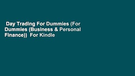 Day Trading For Dummies (For Dummies (Business & Personal Finance))  For Kindle