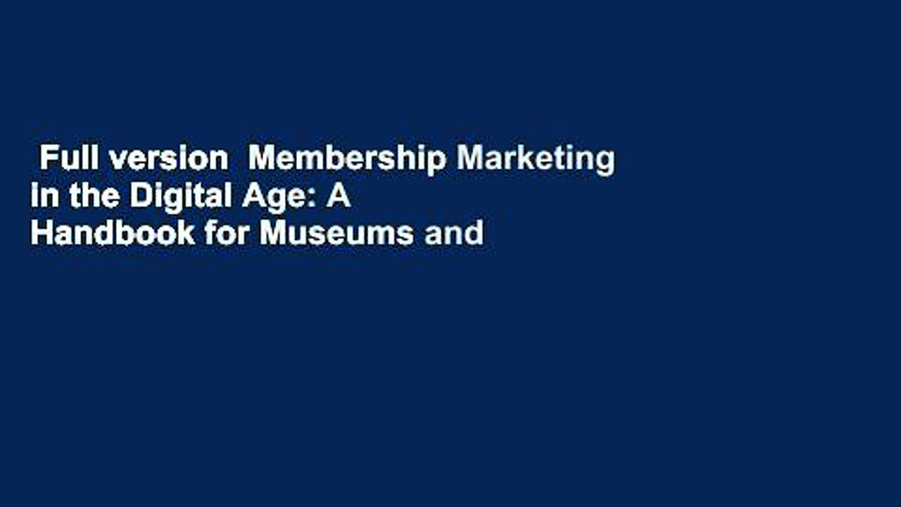 Full version  Membership Marketing in the Digital Age: A Handbook for Museums and Libraries  Best