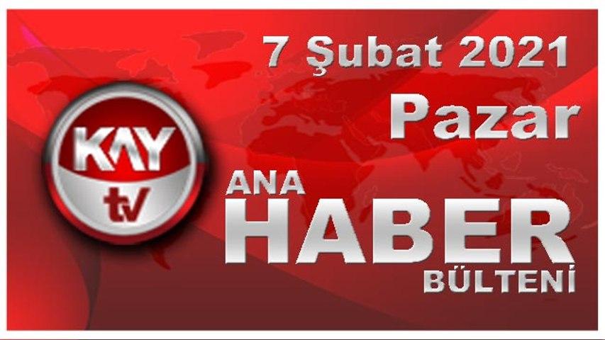 Kay Tv Ana Haber Bülteni (7 ŞUBAT 2021)