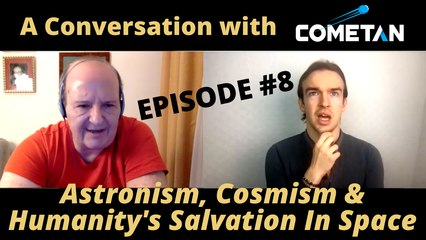 A Conversation with Cometan & Giulio Prisco | Season 1 Episode 8 | Astronism, Cosmism & Humanity's Salvation in Space