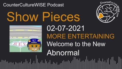 02-07 Show Pieces — Welcome to the New Abnormal