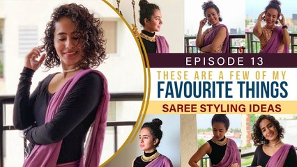 These Are A Few Of My Favourite Things  - Saree Styling Ideas _  Episode 13