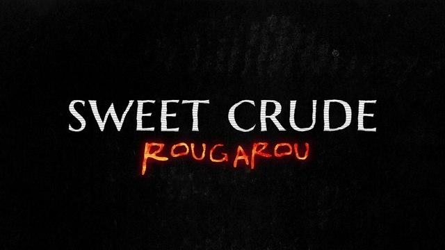 Sweet Crude - Rougarou