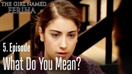 What do you mean? - The Girl Named Feriha Episode 5