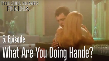 What are you doing Hande? - The Girl Named Feriha Episode 5