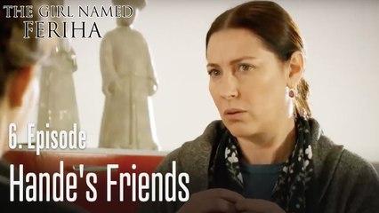 Hande's friend - The Girl Named Feriha Episode 6