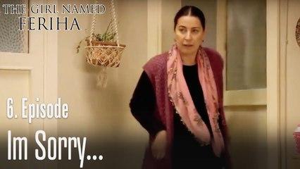 I am sorry- The Girl Named Feriha Episode 6
