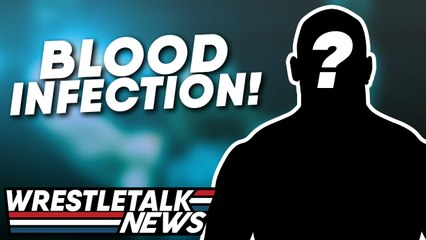 Top WWE Star Sidelined With Blood Infection | WrestleTalk News