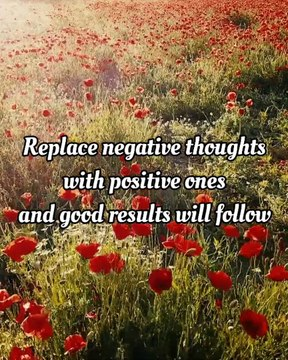 Replace Negative Thoughts with Positive Ones, and Good Results will Follow