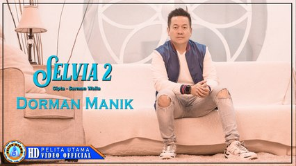 Dorman Manik - SELVIA 2 (Official Music Video)
