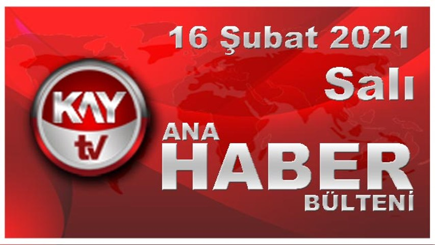 Kay Tv Ana Haber Bülteni (16 ŞUBAT 2021)