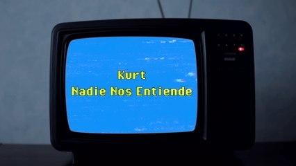 Kurt - Nadie Nos Entiende