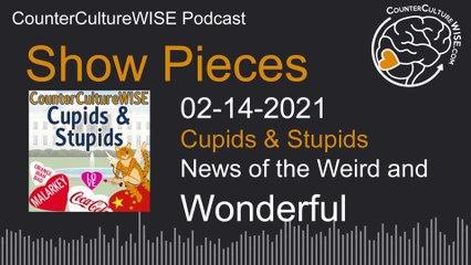 02-14 Show Pieces — News of the Weird & Wonderful