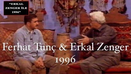 Ferhat Tunç - Erkal ZENGER ile.., 1996