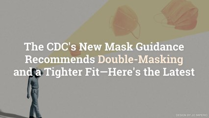 The CDC's New Mask Guidance Recommends Double-Masking and a Tighter Fit—Here's the Latest
