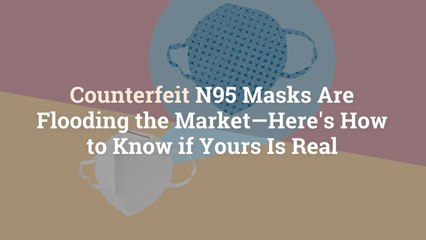 Counterfeit N95 Masks Are Flooding the Market—Here's How to Know if Yours Is Real