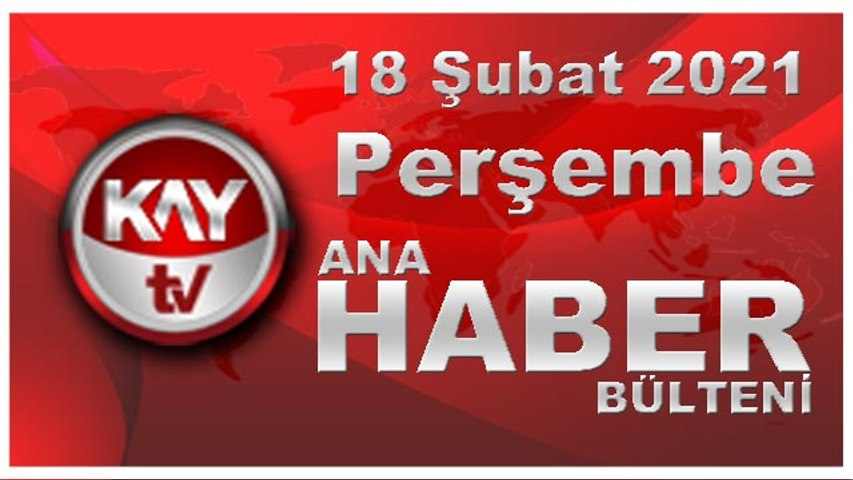 Kay Tv Ana Haber Bülteni (18 ŞUBAT 2021)