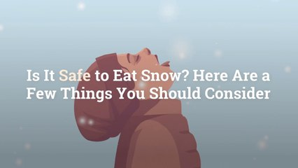 Is It Safe to Eat Snow? Here Are a Few Things You Should Consider
