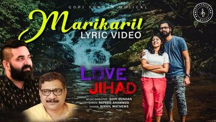 Marikaril Song | _ Lyric Video| _ Love Jihad |  _ Gopi Sundar _|  Nikhil Mathews _| Dhyan Sreenivasan |_ Ahaana