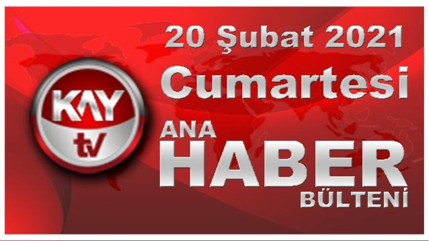 Kay Tv Ana Haber Bülteni (20 ŞUBAT 2021)