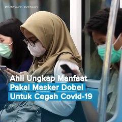 Ahli Ungkap Manfaat Pakai Masker Dobel Untuk Cegah Covid-19