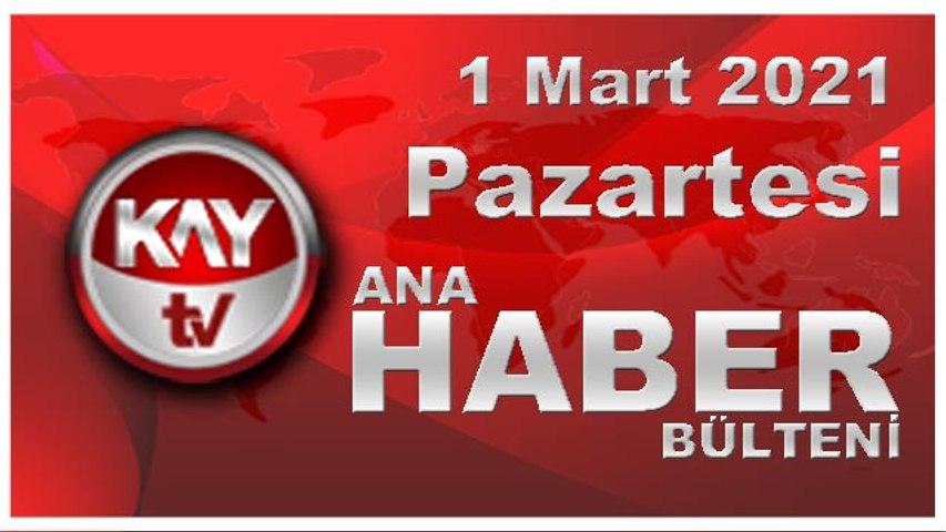 Kay Tv Ana Haber Bülteni (1 MART 2021)