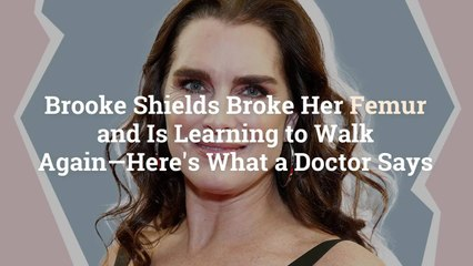 Brooke Shields Broke Her Femur and Is Learning to Walk Again—Here's What a Doctor Says