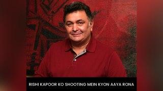 Rishi Kapoor Ko Shooting Mein Kyon Aaya Rona