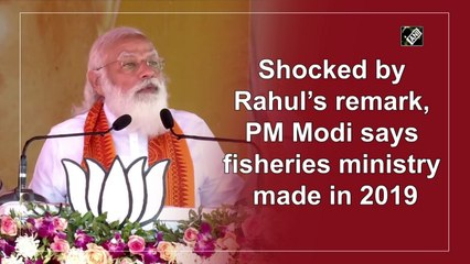 Shocked by Rahul's remark, PM Modi says fisheries ministry made in 2019