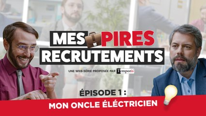 Mes Pires Recrutements EP01 : Mon Oncle Electricien