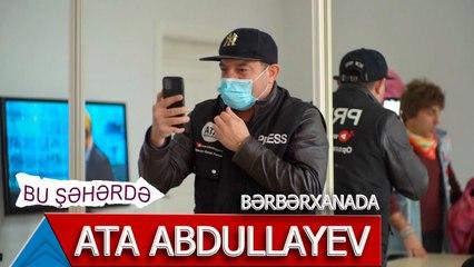 Bu Şəhərdə - Ata Abdullayev Berberxanada