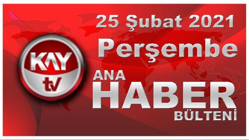 Kay Tv Ana Haber Bülteni (25 ŞUBAT 2021)