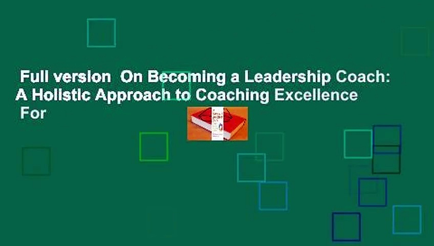 Full version  On Becoming a Leadership Coach: A Holistic Approach to Coaching Excellence  For
